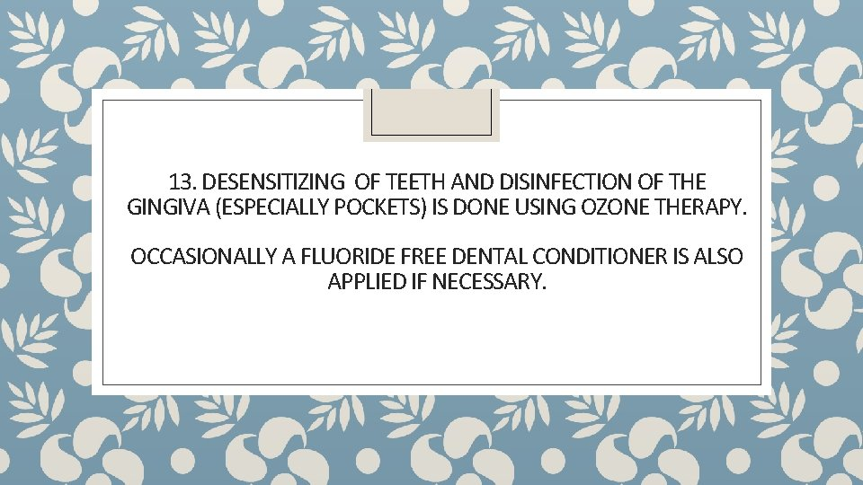 13. DESENSITIZING OF TEETH AND DISINFECTION OF THE GINGIVA (ESPECIALLY POCKETS) IS DONE USING