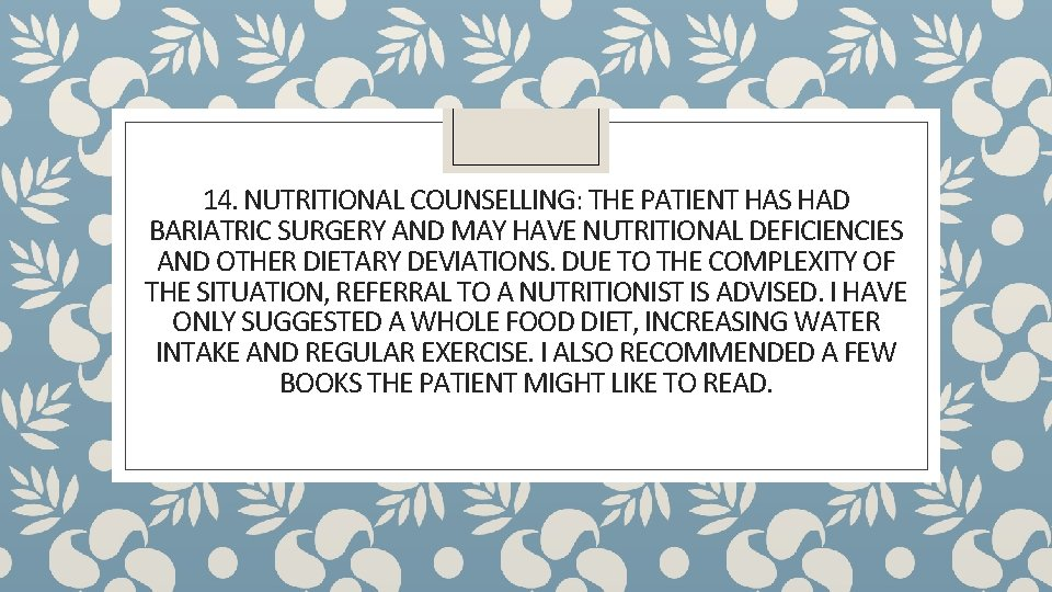 14. NUTRITIONAL COUNSELLING: THE PATIENT HAS HAD BARIATRIC SURGERY AND MAY HAVE NUTRITIONAL DEFICIENCIES