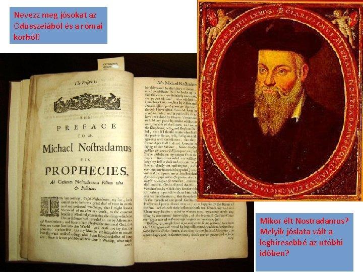 Nevezz meg jósokat az Odüsszeiából és a római korból! Mikor élt Nostradamus? Melyik jóslata
