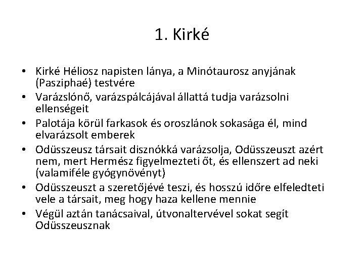 1. Kirké • Kirké Héliosz napisten lánya, a Minótaurosz anyjának (Pasziphaé) testvére • Varázslónő,