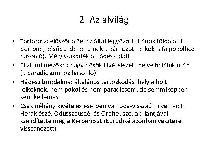 2. Az alvilág • Tartarosz: először a Zeusz által legyőzött titánok földalatti börtöne, később