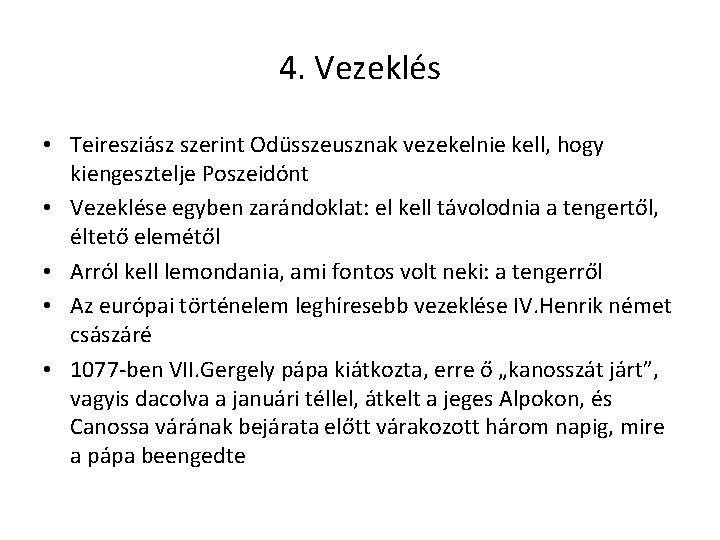 4. Vezeklés • Teiresziász szerint Odüsszeusznak vezekelnie kell, hogy kiengesztelje Poszeidónt • Vezeklése egyben