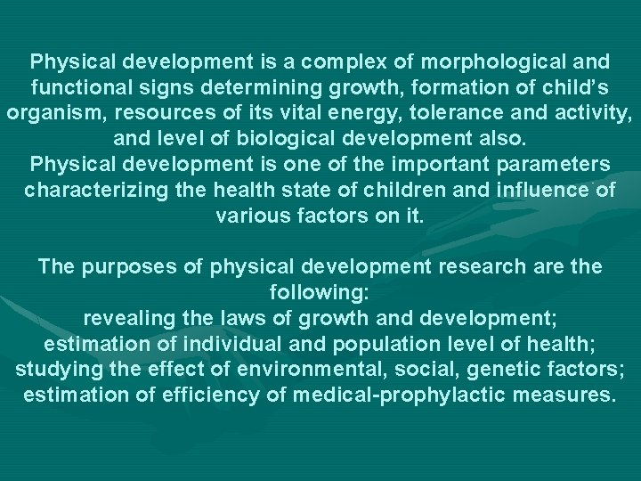 Physical development is a complex of morphological and functional signs determining growth, formation of