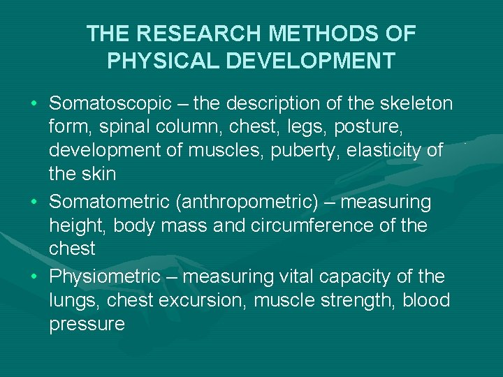 THE RESEARCH METHODS OF PHYSICAL DEVELOPMENT • Somatoscopic – the description of the skeleton