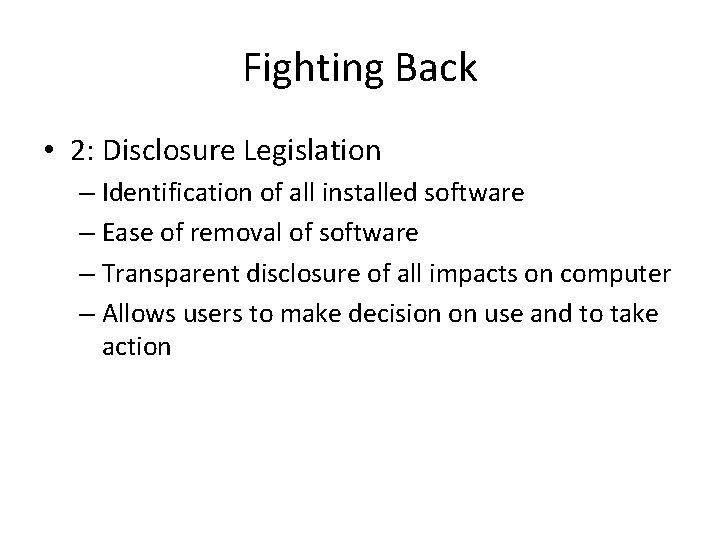 Fighting Back • 2: Disclosure Legislation – Identification of all installed software – Ease