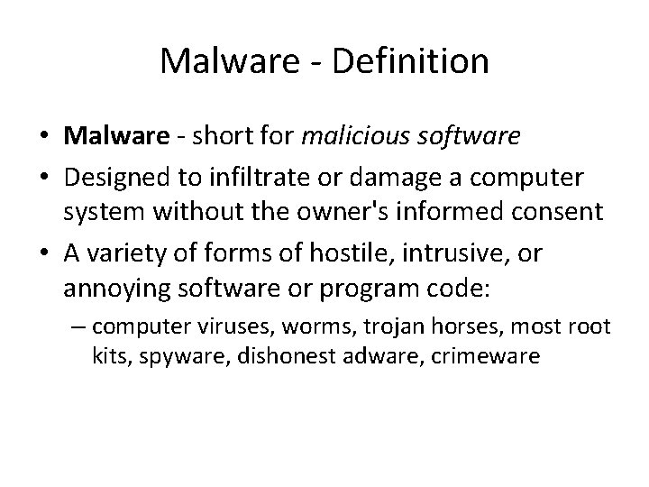 Malware - Definition • Malware - short for malicious software • Designed to infiltrate