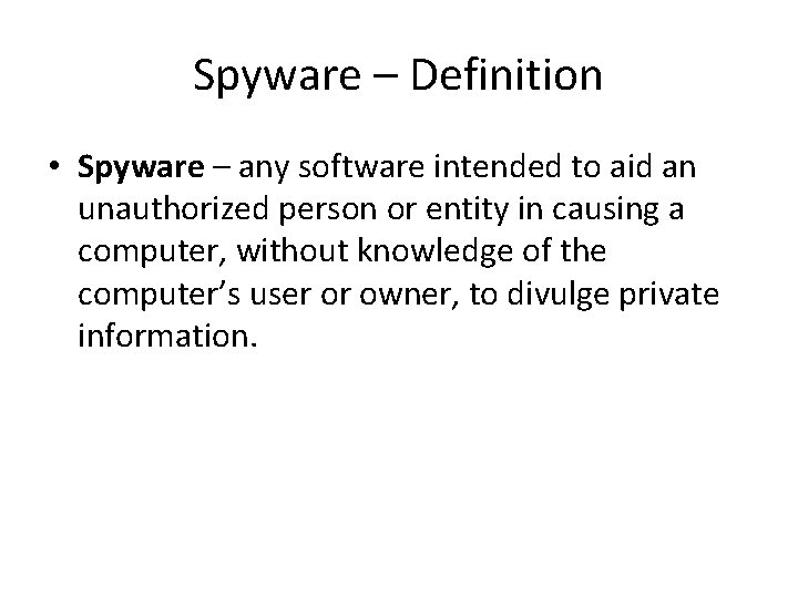 Spyware – Definition • Spyware – any software intended to aid an unauthorized person