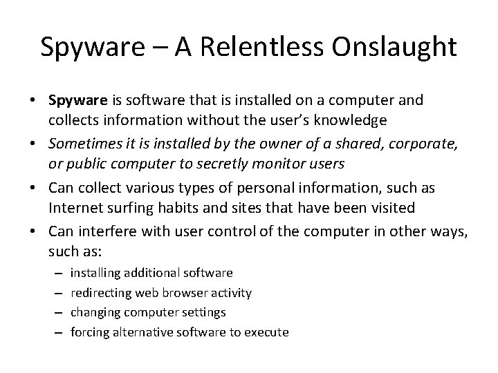 Spyware – A Relentless Onslaught • Spyware is software that is installed on a