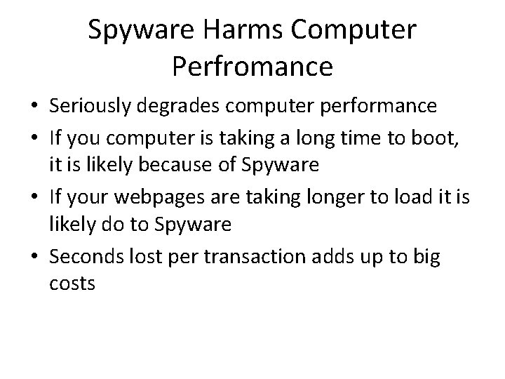 Spyware Harms Computer Perfromance • Seriously degrades computer performance • If you computer is