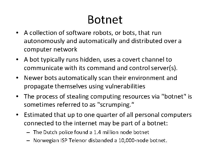 Botnet • A collection of software robots, or bots, that run autonomously and automatically