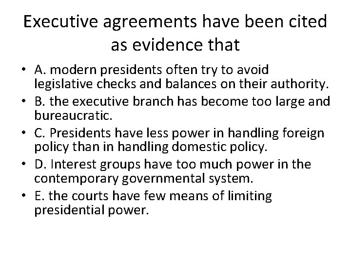 Executive agreements have been cited as evidence that • A. modern presidents often try