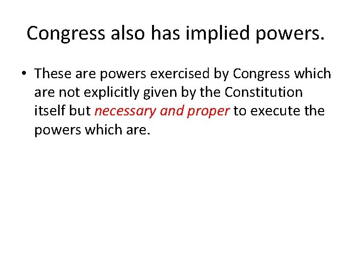 Congress also has implied powers. • These are powers exercised by Congress which are