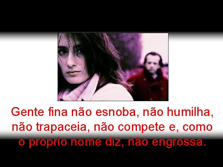 Gente fina não esnoba, não humilha, não trapaceia, não compete e, como o próprio