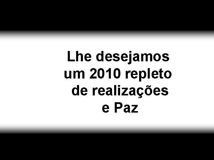 Lhe desejamos um 2010 repleto de realizações e Paz