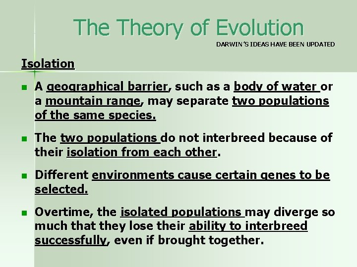 The Theory of Evolution DARWIN'S IDEAS HAVE BEEN UPDATED Isolation n A geographical barrier,