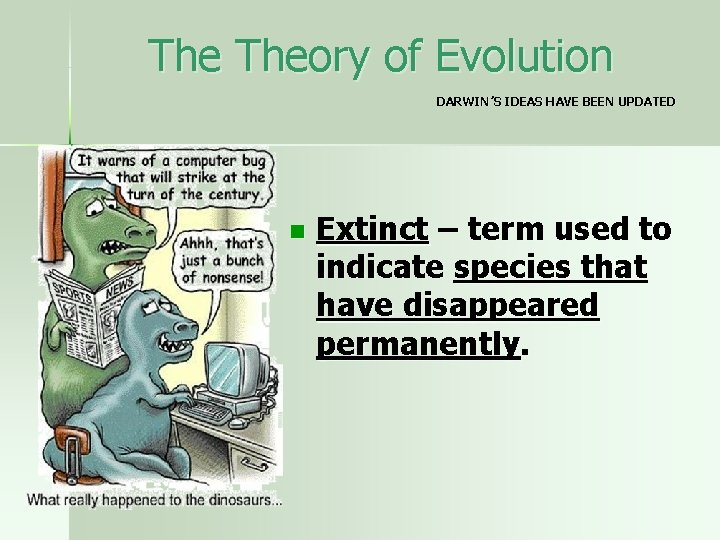 The Theory of Evolution DARWIN'S IDEAS HAVE BEEN UPDATED n Extinct – term used
