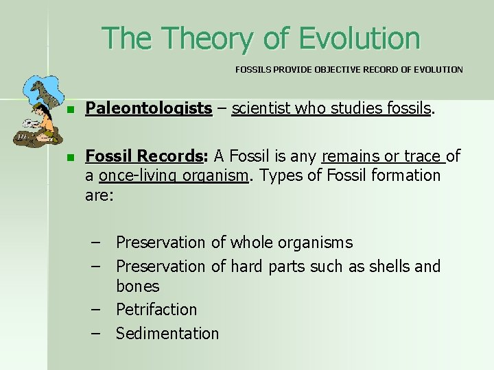 The Theory of Evolution FOSSILS PROVIDE OBJECTIVE RECORD OF EVOLUTION n Paleontologists – scientist