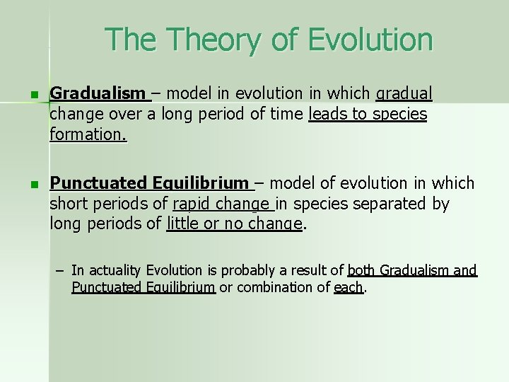 The Theory of Evolution n Gradualism – model in evolution in which gradual change