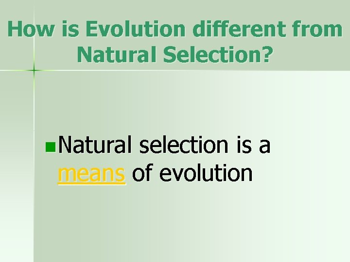 How is Evolution different from Natural Selection? n Natural selection is a means of