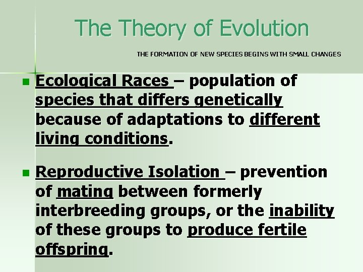 The Theory of Evolution THE FORMATION OF NEW SPECIES BEGINS WITH SMALL CHANGES n