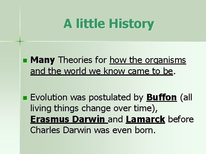 A little History n Many Theories for how the organisms and the world we
