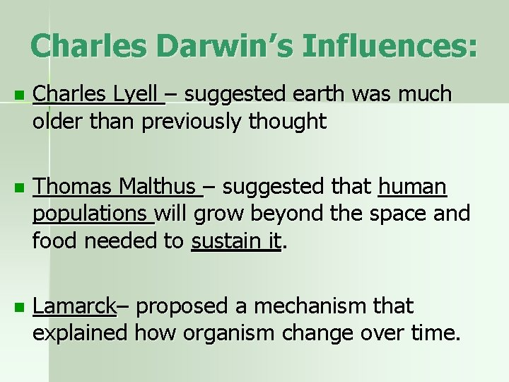 Charles Darwin's Influences: n Charles Lyell – suggested earth was much older than previously