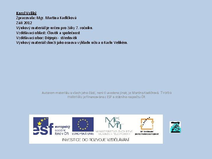 Karel Veliký Zpracovala: Mgr. Martina Kadlčková Září 2012 Výukový materiál je určen pro žáky