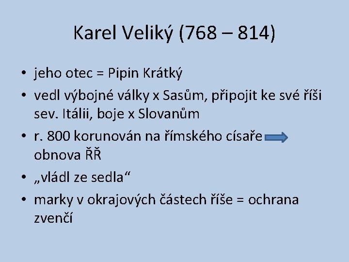 Karel Veliký (768 – 814) • jeho otec = Pipin Krátký • vedl výbojné