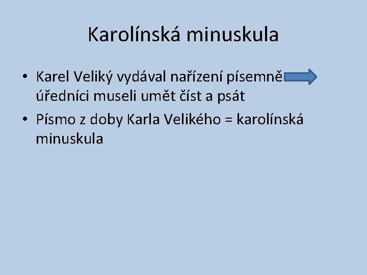 Karolínská minuskula • Karel Veliký vydával nařízení písemně úředníci museli umět číst a psát