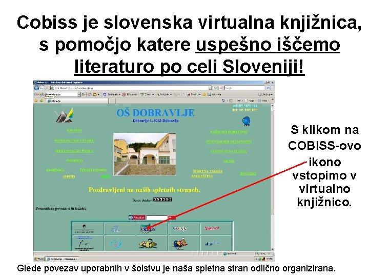 Cobiss je slovenska virtualna knjižnica, s pomočjo katere uspešno iščemo literaturo po celi Sloveniji!