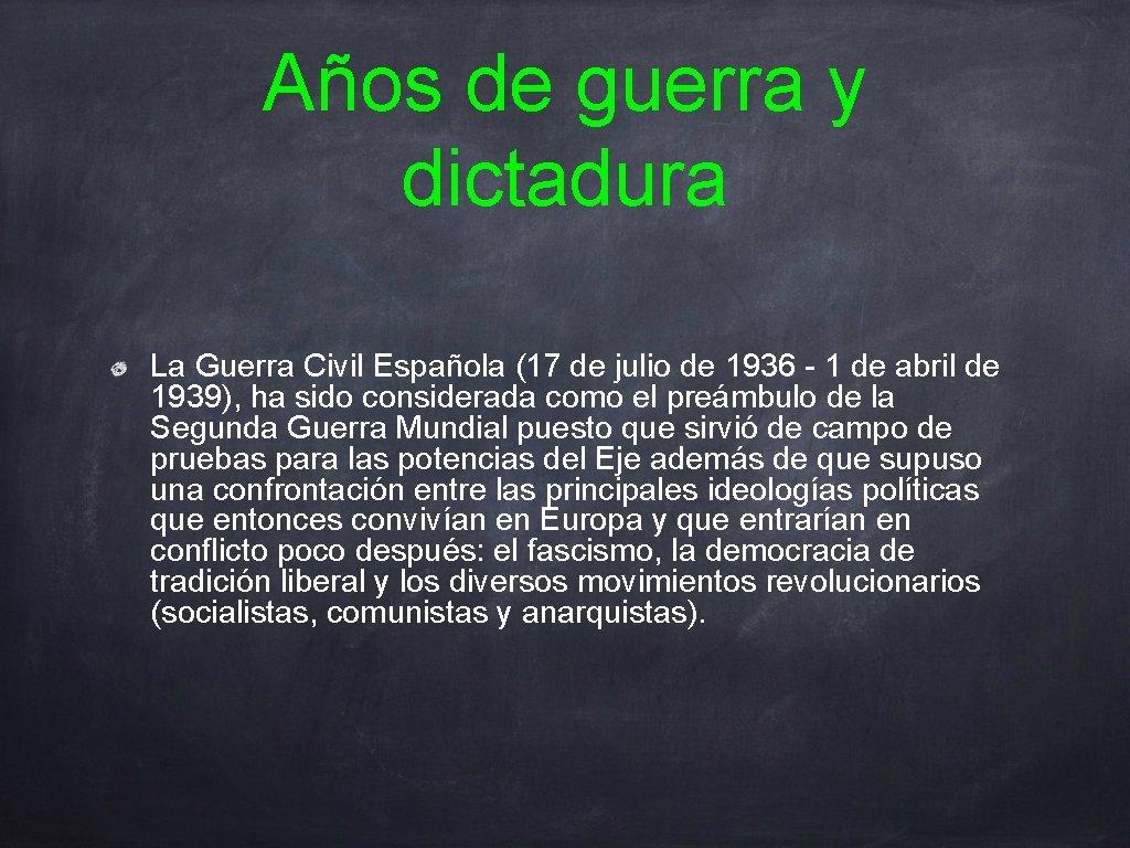 Años de guerra y dictadura La Guerra Civil Española (17 de julio de 1936