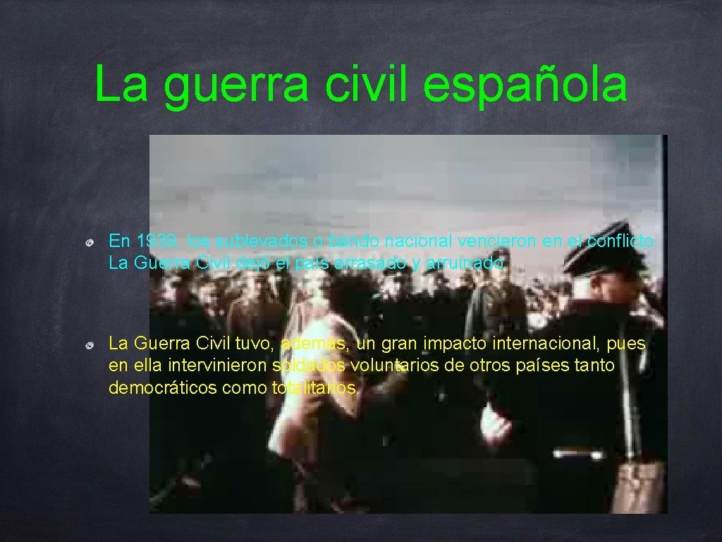 La guerra civil española En 1939, los sublevados o bando nacional vencieron en el
