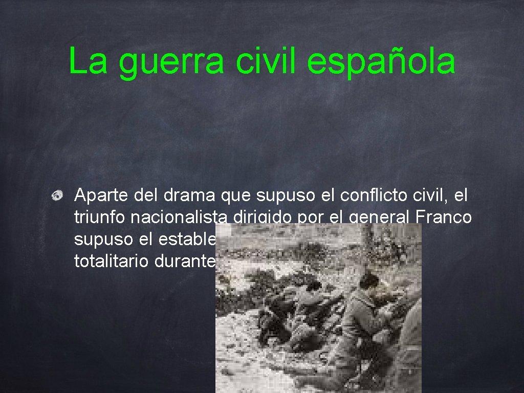 La guerra civil española Aparte del drama que supuso el conflicto civil, el triunfo