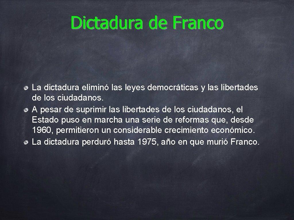 Dictadura de Franco La dictadura eliminó las leyes democráticas y las libertades de los