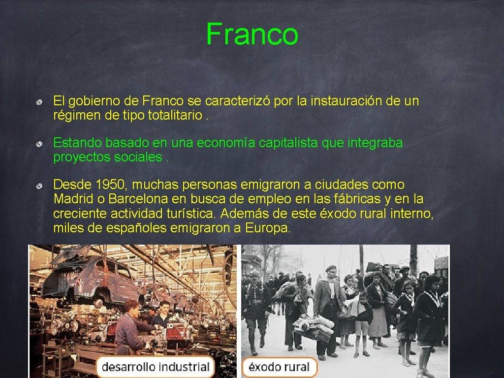 Franco El gobierno de Franco se caracterizó por la instauración de un régimen de