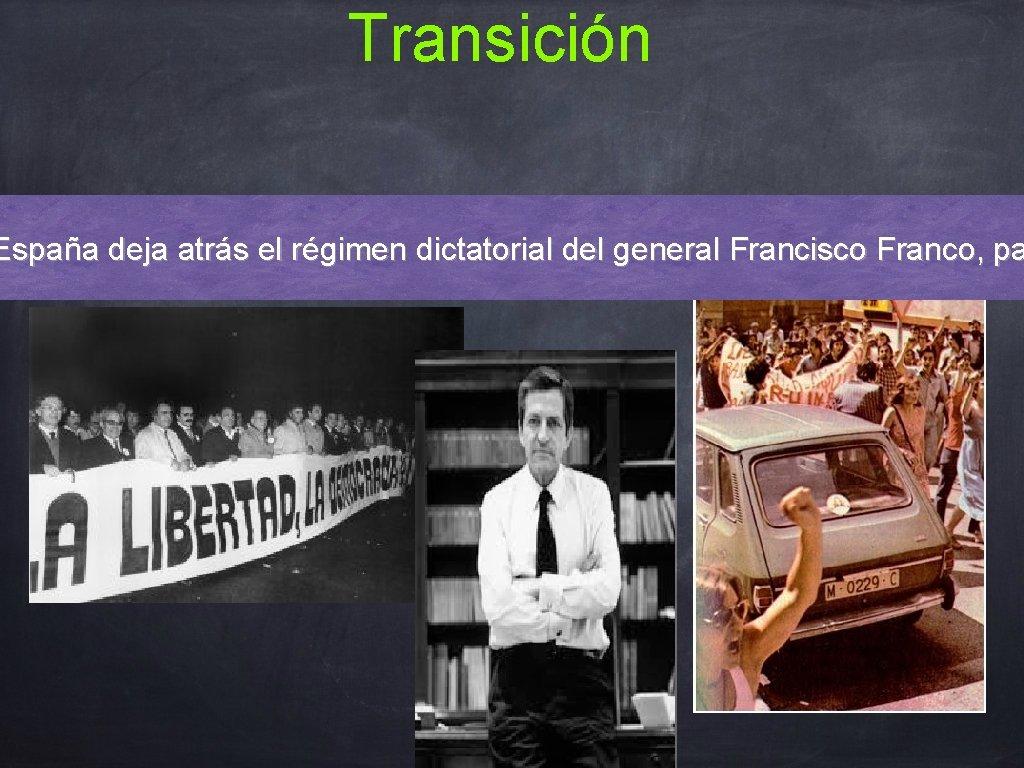 Transición España deja atrás el régimen dictatorial del general Francisco Franco, pa