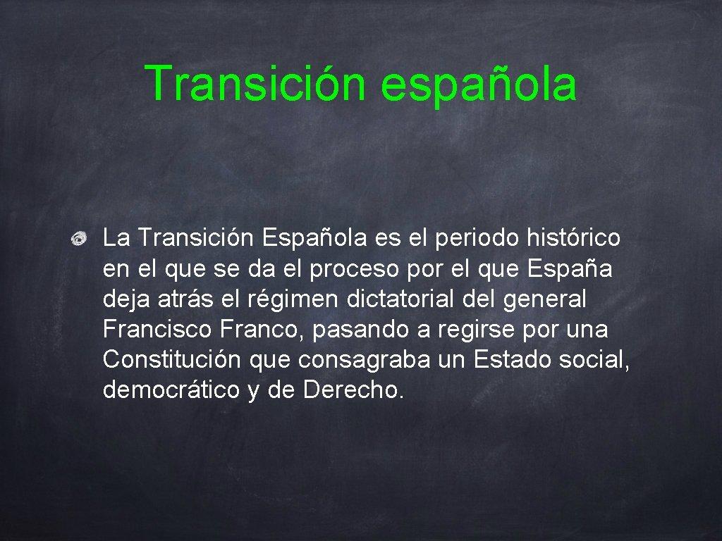 Transición española La Transición Española es el periodo histórico en el que se da
