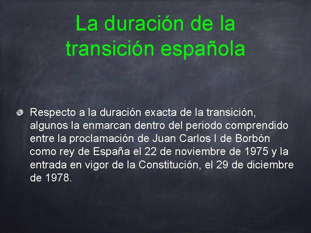 La duración de la transición española Respecto a la duración exacta de la transición,