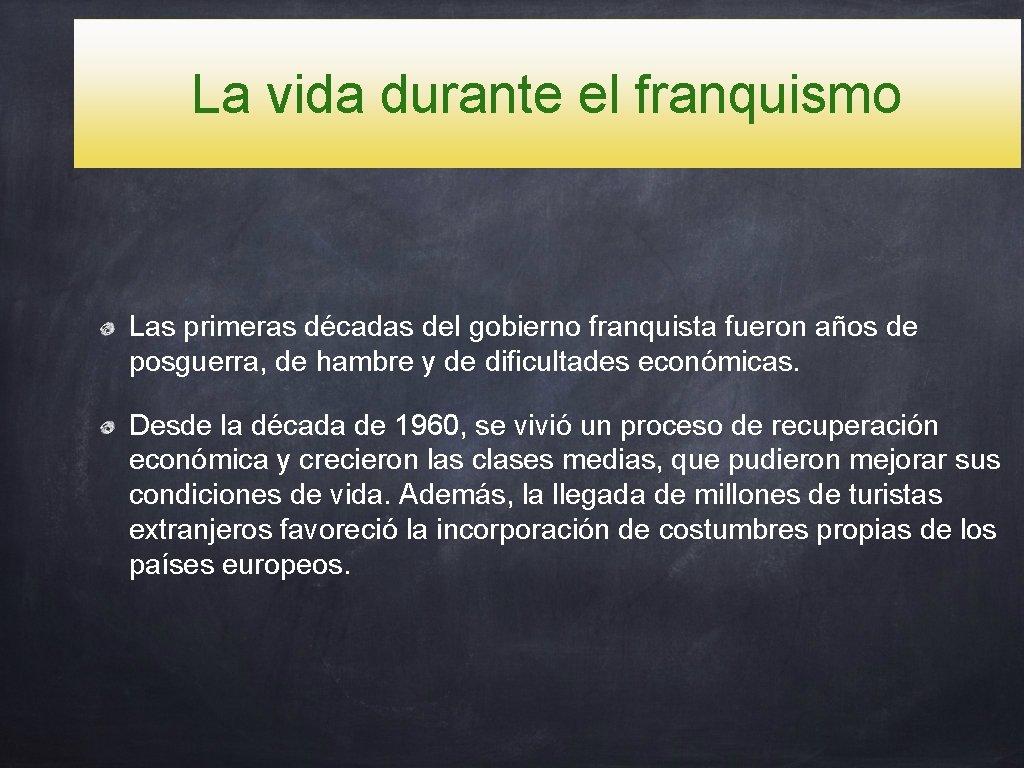 La vida durante el franquismo Las primeras décadas del gobierno franquista fueron años de