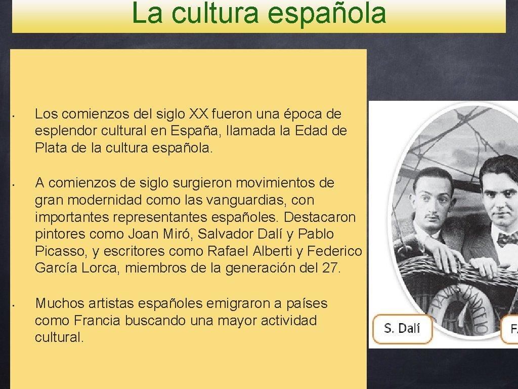 La cultura española • • • Los comienzos del siglo XX fueron una época