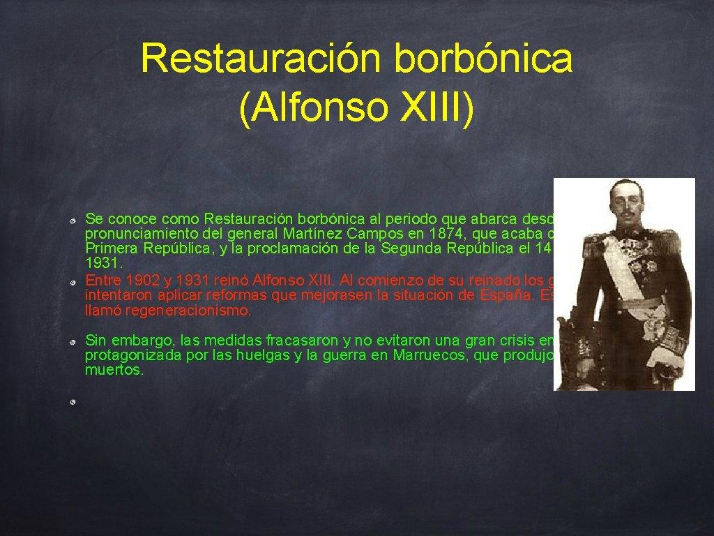 Restauración borbónica (Alfonso XIII) Se conoce como Restauración borbónica al periodo que abarca desde