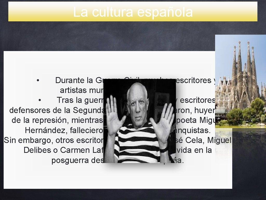La cultura española • Durante la Guerra Civil, muchos escritores y artistas murieron o