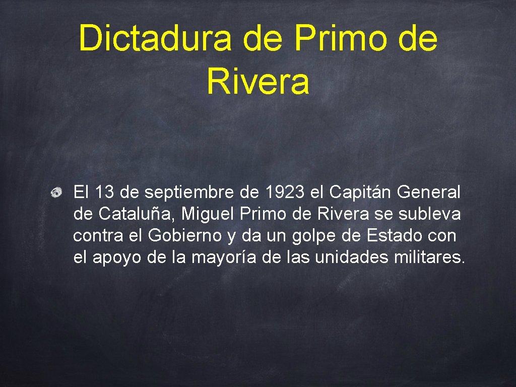 Dictadura de Primo de Rivera El 13 de septiembre de 1923 el Capitán General