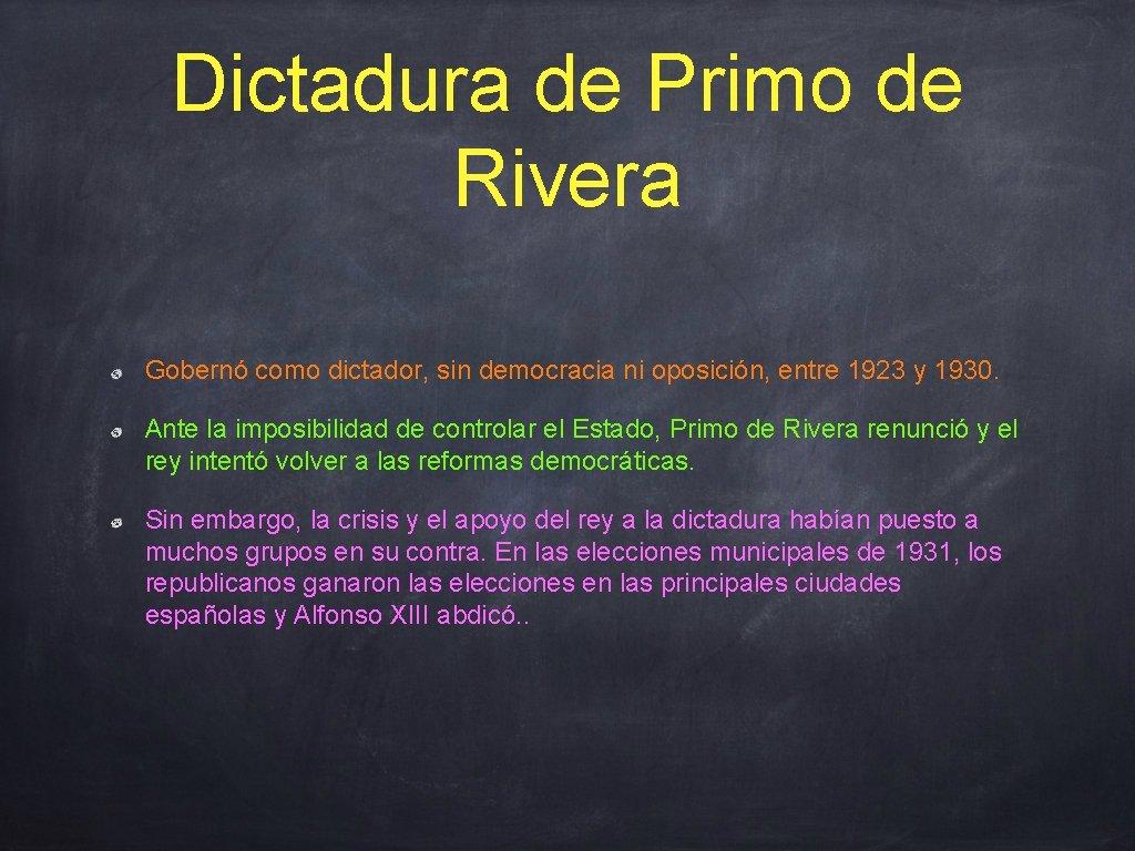 Dictadura de Primo de Rivera Gobernó como dictador, sin democracia ni oposición, entre 1923