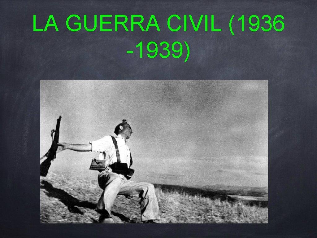 LA GUERRA CIVIL (1936 -1939)