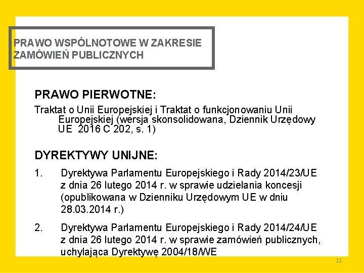 PRAWO WSPÓLNOTOWE W ZAKRESIE ZAMÓWIEŃ PUBLICZNYCH PRAWO PIERWOTNE: Traktat o Unii Europejskiej i Traktat