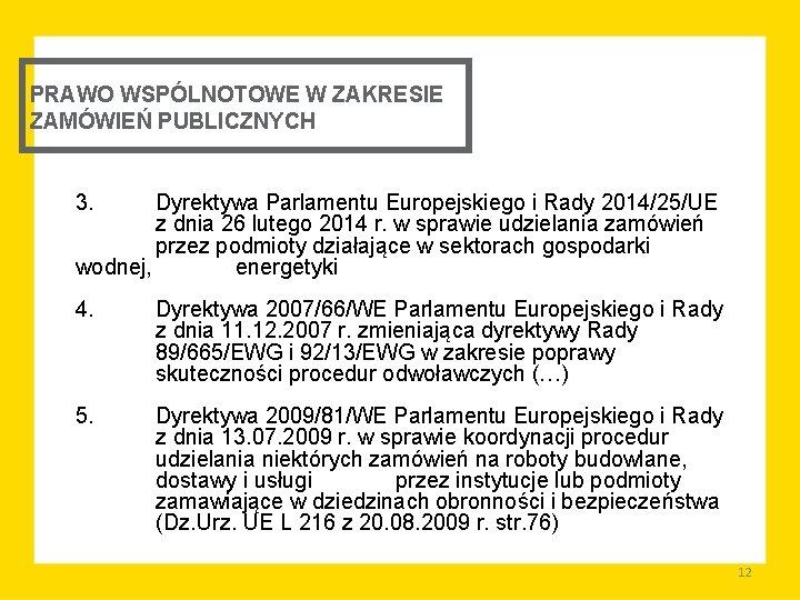 PRAWO WSPÓLNOTOWE W ZAKRESIE ZAMÓWIEŃ PUBLICZNYCH 3. Dyrektywa Parlamentu Europejskiego i Rady 2014/25/UE z