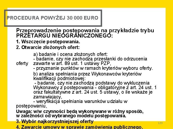 PROCEDURA POWYŻEJ 30 000 EURO Przeprowadzenie postępowania na przykładzie trybu PRZETARGU NIEOGRANICZONEGO: 1. Wszczęcie
