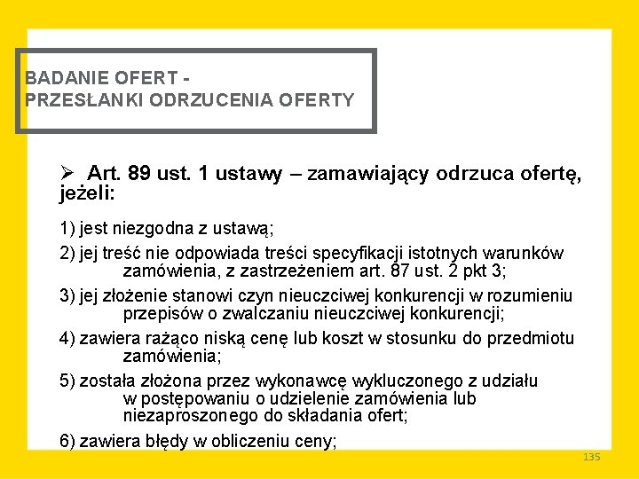 BADANIE OFERT PRZESŁANKI ODRZUCENIA OFERTY Ø Art. 89 ust. 1 ustawy – zamawiający odrzuca