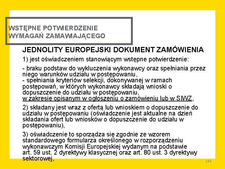 WSTĘPNE POTWIERDZENIE WYMAGAŃ ZAMAWIAJĄCEGO JEDNOLITY EUROPEJSKI DOKUMENT ZAMÓWIENIA 1) jest oświadczeniem stanowiącym wstępne potwierdzenie: